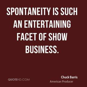 ... Barris - Spontaneity is such an entertaining facet of show business