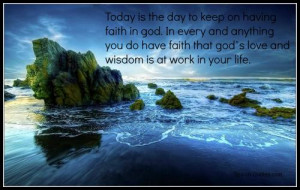 ... you do have faith that God's love and wisdom is at work in your life