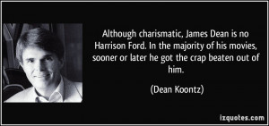 Although charismatic, James Dean is no Harrison Ford. In the majority ...