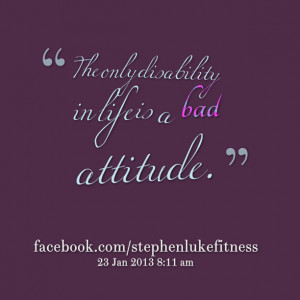 Quotes Picture: the only disability in life is a bad atbeeeeeepude