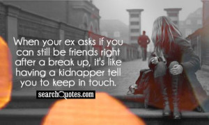 ... if you can still be friends right after a break up ~ Break Up Quote