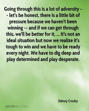 Sidney Crosby - Going through this is a lot of adversity -- let's be ...