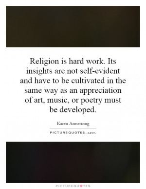 Religion is hard work. Its insights are not self-evident and have to ...