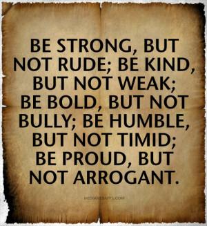 ... timid; Be proud, but not arrogant. Source: http://www.MediaWebApps.com