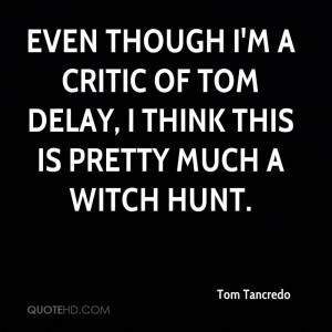 tom-tancredo-quote-even-though-im-a-critic-of-tom-delay-i-think-this-i ...