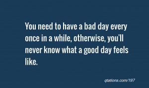 quote of the day: You need to have a bad day every once in a while ...
