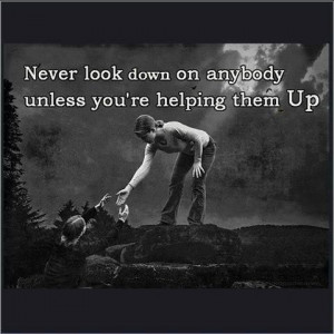 Never Look Down On Someone-1