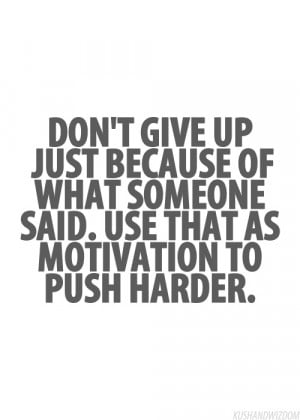 ... Give Up Just Because Of What Someone Said, Use That As Motivation