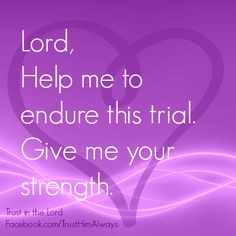 Lord, give me your strength.
