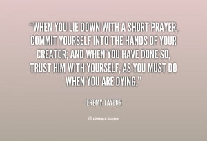 When you lie down with a short prayer, commit yourself into the hands ...