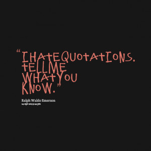 Quotes Picture: i hate quotations tell me what you know