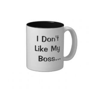 Dont Like My Boss I Love My Boss Coffee Mugs