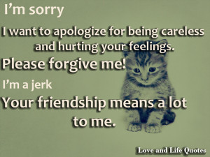 ... Please Forgive Me! I'm A Jerk Your Friendship Means A Lot To Me