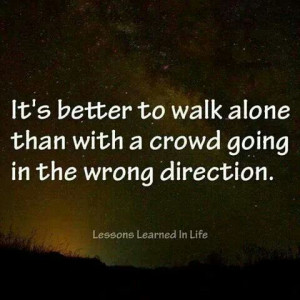 Better to walk alone...