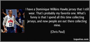 have a Dominique Wilkins Hawks jersey that I still wear. That's ...