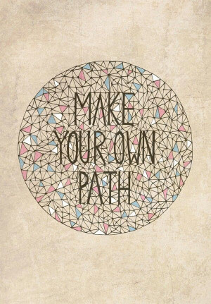 Make your own path... #quote
