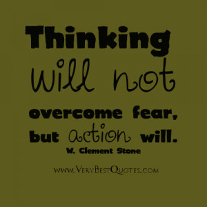 Thinking will not overcome fear (Motivational quotes)
