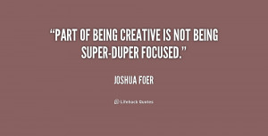quote-Joshua-Foer-part-of-being-creative-is-not-being-158994.png