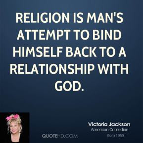 Victoria Jackson - Religion is man's attempt to bind himself back to a ...