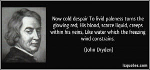 Now cold despair To livid paleness turns the glowing red; His blood ...