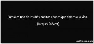 ... uno de los más bonitos apodos que damos a la vida. (Jacques Prévert