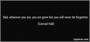 ... you are, you are gone but you will never be forgotten. - Conrad Hall