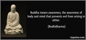 Buddha means awareness, the awareness of body and mind that prevents ...