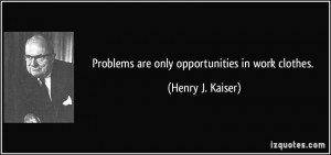 More Henry J. Kaiser Quotes
