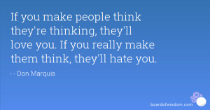 If you make people think they're thinking, they'll love you. If you ...