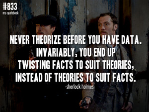 """... of theories to suit facts."""" -Sherlock Holmes; Sherlock Holmes"""