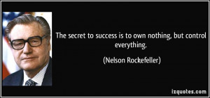 The secret to success is to own nothing, but control everything ...