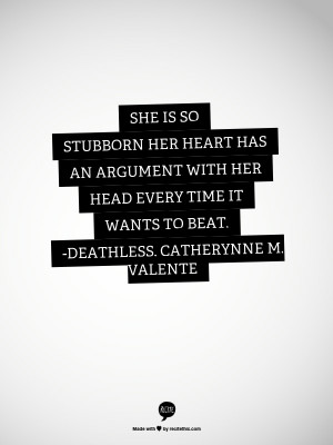 ... her head every time it wants to beat - Deathless, Catherynne M Valente