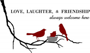 Love, Laughter & Friendship Always Welcome Here