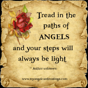 Tread in the paths of Angels and your steps will always be light ...