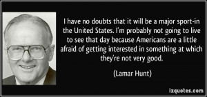 More Lamar Hunt Quotes