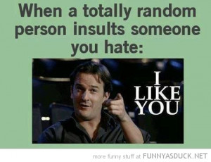 random person insults someone you hate i like you funny pics pictures ...