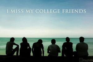 MISS MY COLLEGE FRIENDS