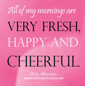 ... start your day - All of my mornings are very fresh, happy and cheerful