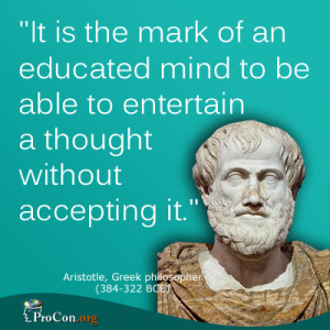 Aristotle - It is the mark of an educated mind to be able to entertain ...