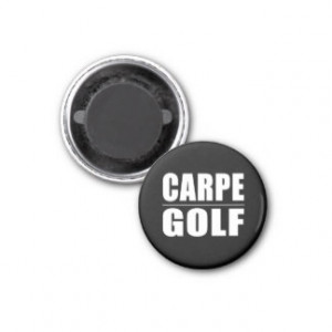 Funny Golfers Quotes Jokes : Carpe Golf Fridge Magnet