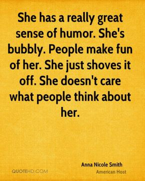 She has a really great sense of humor. She's bubbly. People make fun ...