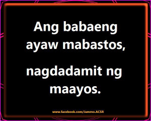 Tagalog banat Quotes : Ang babaeng ayaw mabastos nagdadamit ng maayos