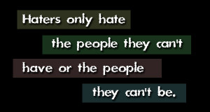 Jealousy Quote: Haters only hate the people they can't... Haters