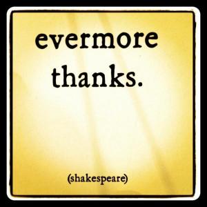 Evermore. Thanks. - Shakespeare