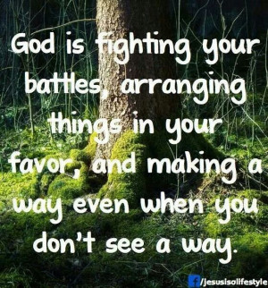 God is fighting your battles, ...