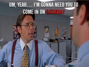 come in on Saturday