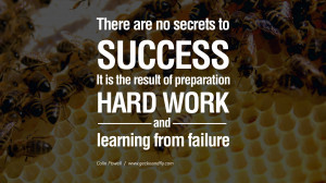 ... of preparation, hard work, and learning from failure. – Colin Powell