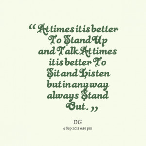 Quotes Picture: at times it is better to stand up and talk at times it ...