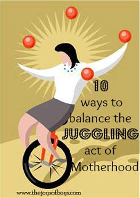 Monday Motivation: 10 Ways to Balance the Juggling Act of Motherhood