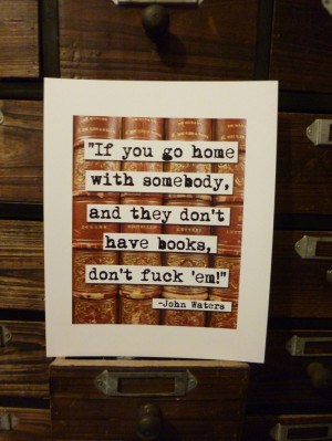 John Waters If They Don't Have Books Quote Print - Naughty Language ...